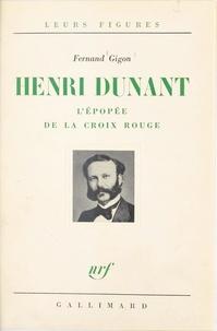 Fernand Gigon - Henri Dunant - L'épopée de la Croix rouge.
