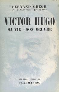 Fernand Gregh - Victor Hugo - Sa vie, son œuvre.