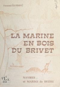 Fernand Guériff et André-Laurent Batillat - La marine en bois du Brivet - Navires et marins de Brière.