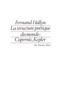 Fernand Hallyn - La structure poétique du monde - Copernic, Kepler.