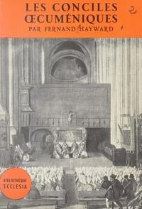 Fernand Hayward et Daniel Rops - Les conciles œcuméniques.