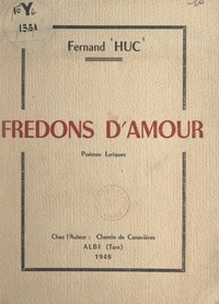 Fernand Huc - Fredons d'amour - Poèmes lyriques.