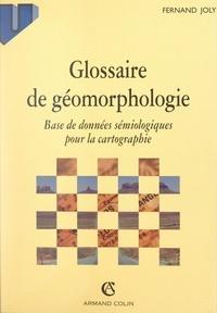 Fernand Joly - Glossaire de géomorphologie - Base de données sémiologiques pour la cartographie.