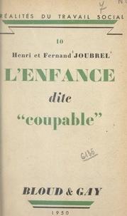 Fernand Joubrel et Henri Joubrel - L'enfance dite coupable.