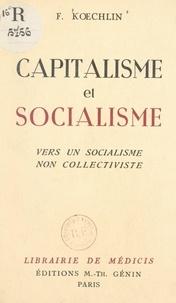 Fernand Koechlin - Capitalisme et socialisme - Vers un socialisme non collectiviste.