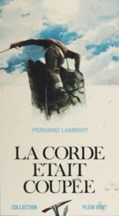 Fernand Lambert et André Massepain - La corde était coupée.