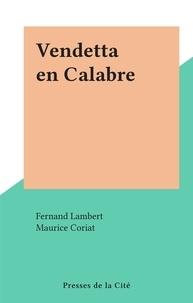 Fernand Lambert et Maurice Coriat - Vendetta en Calabre.