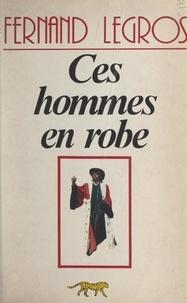 Fernand Legros - Ces hommes en robe.