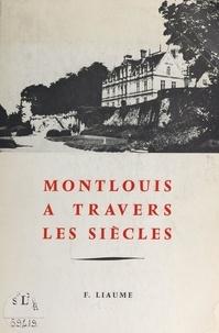 Fernand Liaume - Montlouis à travers les siècles.
