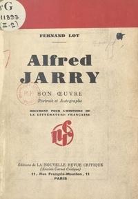 Fernand Lot - Alfred Jarry - Son œuvre. Portrait et autographe. Document pour l'histoire de la littérature française.