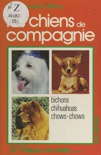 Fernand Mery et Philippe de Wailly - Les chiens de compagnie - Chow-chow, chihuahua, bichons.