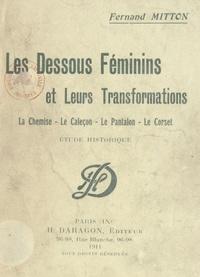 Fernand Mitton - Les dessous féminins et leurs transformations : la chemise, le caleçon, le pantalon, le corset - Étude historique.