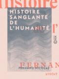 Fernand Nicolay - Histoire sanglante de l'humanité.