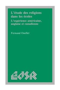 Fernand Ouellet - L'étude des religions dans les écoles - L'expérience américaine, anglaise et canadienne.