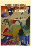 Fernand Ouellet - Quelle formation pour l'éducation à la religion ?.