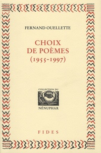 Fernand Ouellette - Choix de poèmes (1955-1997).