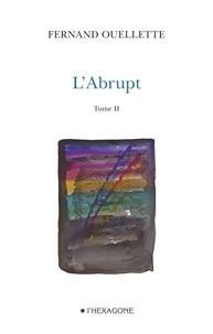 Fernand Ouellette - L'Abrupt  : L'Abrupt - Tome 2 - Gravir. Poèmes 2007-2008.