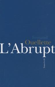 Fernand Ouellette - L'Abrupt - Coffret en 2 volumes : Tome 1 et 2.