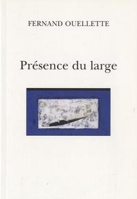 Fernand Ouellette - Présence du large - Suivi de Le tour et de Lumières du coeur.