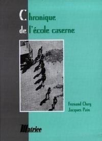 Fernand Oury et Jacques Pain - Chronique de l'école caserne.