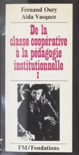 Fernand Oury et Aïda Vasquez - De la classe coopérative à la pédagogie institutionnelle.