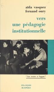 Fernand Oury et Aïda Vasquez - Vers une pédagogie institutionnelle.