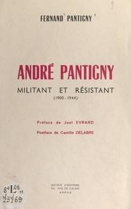 Fernand Pantigny et Camille Delabre - André Pantigny, militant et résistant (1900-1944).