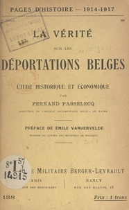 Fernand Passelecq et Émile Vandervelde - La vérité sur les déportations belges - Discours de M. Émile Vandervelde, prononcé à Nancy, le 25 février 1917. Suivi de Étude historique et économique par Fernand Passelecq.