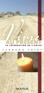 Fernand Patry - Vivre au présent la célébration de l'adieu.