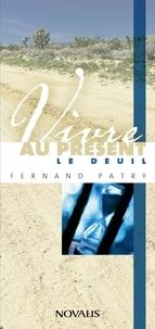 Fernand Patry - Vivre au présent le deuil.