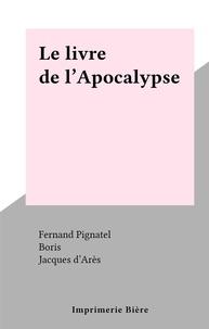 Fernand Pignatel et  Boris - Le livre de l'Apocalypse.