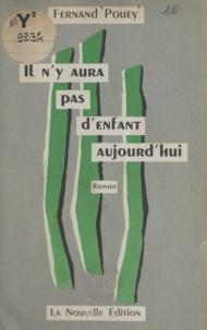 Fernand Pouey - Il n'y aura pas d'enfant aujourd'hui.