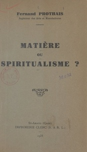 Fernand Prothais - Matière ou spiritualisme ?.