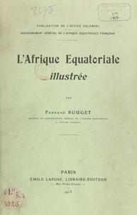 Fernand Rouget - L'Afrique équatoriale illustrée.