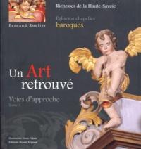 Fernand Roulier et Bernadette Lejay - Un Art retrouvé - Tome 1, Voies d'approche Eglises et chapelles baroques du diocèse d'Annecy.