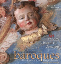 Fernand Roulier et Bernadette Lejay - Un Art retrouvé - Tome 3, Chablais & Genevois Eglises et chapelles baroques du diocèse d'Annecy.