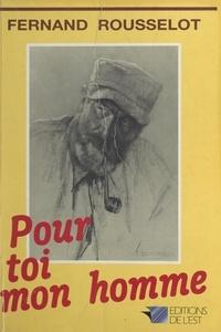 Fernand Rousselot et Pascal Chipot - Pour toi, mon homme ! - Couarails, chroniques, souvenirs.