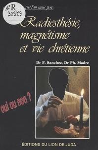 Fernand Sanchez et Philippe Madre - Radiesthésie, magnétisme et vie chrétienne.