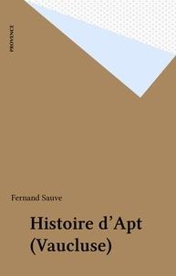 Fernand Sauve - Histoire d'Apt (Vaucluse).