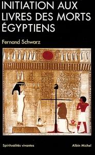 Fernand Schwarz et Fernand Schwarz - Initiation aux livres des morts égyptiens.