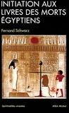 Fernand Schwarz - Initiation aux Livres des morts égyptiens.