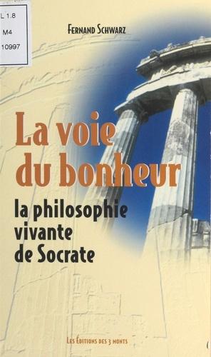 La voie du bonheur. La philosophie vivante de Socrate