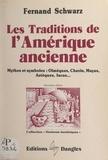 Fernand Schwarz et Michel Mille - Les traditions de l'Amérique ancienne - Mythes et symboles : olmèques, chavin, mayas, aztèques, incas....