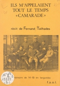 Fernand Tailhades et Rémy Cazals - Ils m'appelaient tout le temps camarade.