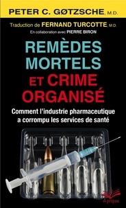 Fernand Turcotte et Peter C. Gotzsche - Remèdes mortels et crime organisé.