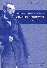 Fernand Turlot - Le personnalisme critique de Charles Renouvier - Une philosophie française.