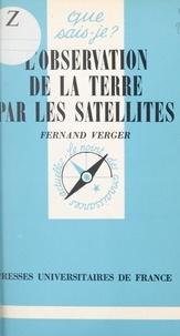 Fernand Verger et Paul Angoulvent - L'observation de la Terre par les satellites.