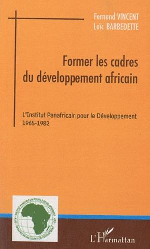 Fernand Vincent et Loïc Barbedette - Former les cadres du développement africain - L'Institut Panafricain pour le Développement (1965-1982).