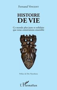 Fernand Vincent - Histoire de vie - Ce monde plus juste et solidaire que nous construisons ensemble.