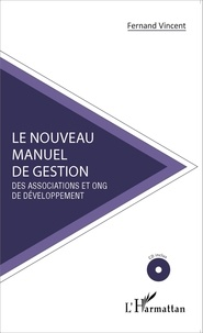 Fernand Vincent - Le nouveau manuel de gestion des associations et ONG de développement.